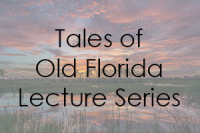 Virtual Tales of Old Florida Lecture Series